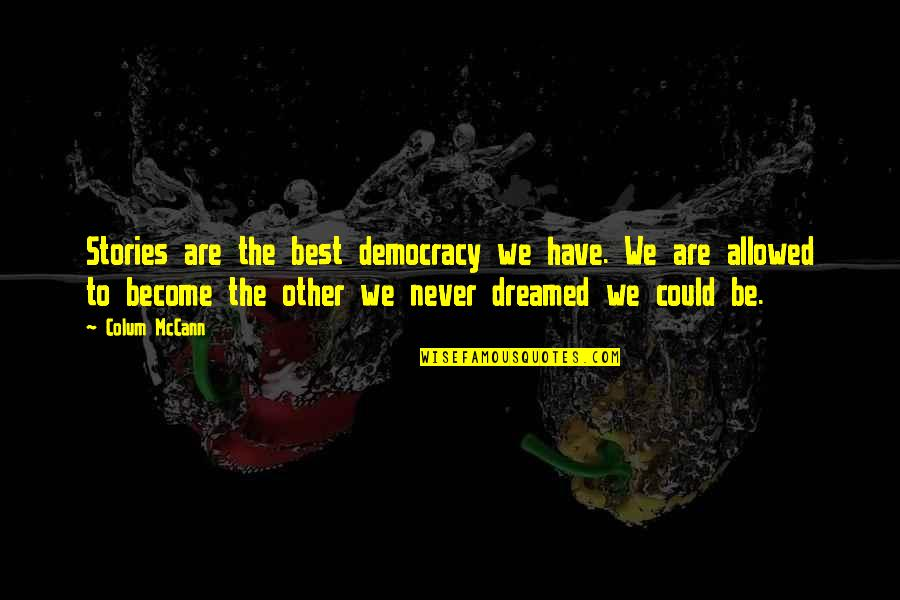 Colum's Quotes By Colum McCann: Stories are the best democracy we have. We