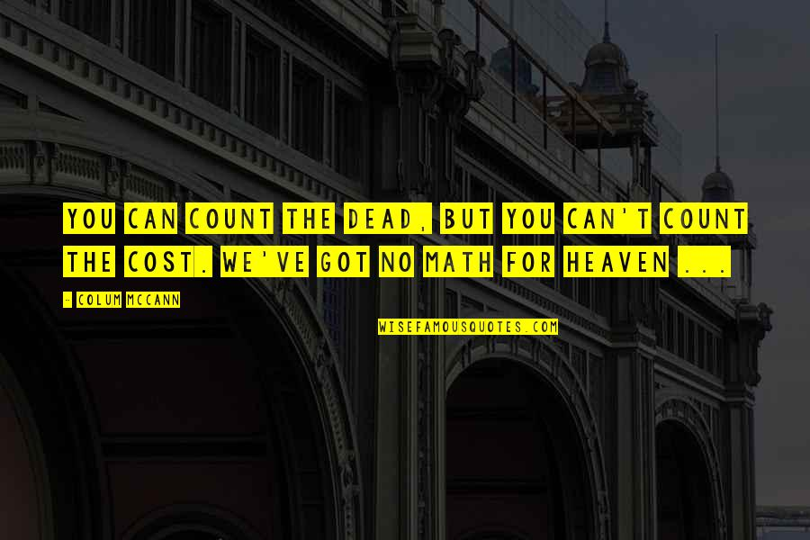 Colum's Quotes By Colum McCann: You can count the dead, but you can't