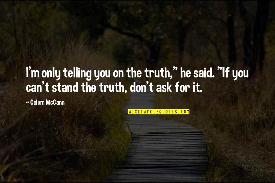 """Colum's Quotes By Colum McCann: I'm only telling you on the truth,"""" he"""