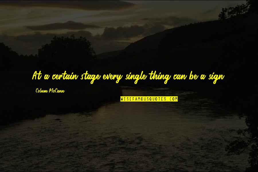 Colum's Quotes By Colum McCann: At a certain stage every single thing can