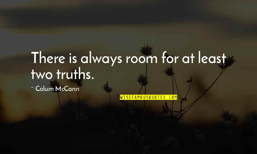 Colum's Quotes By Colum McCann: There is always room for at least two