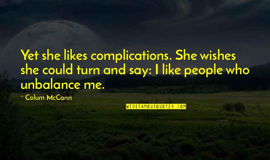 Colum's Quotes By Colum McCann: Yet she likes complications. She wishes she could