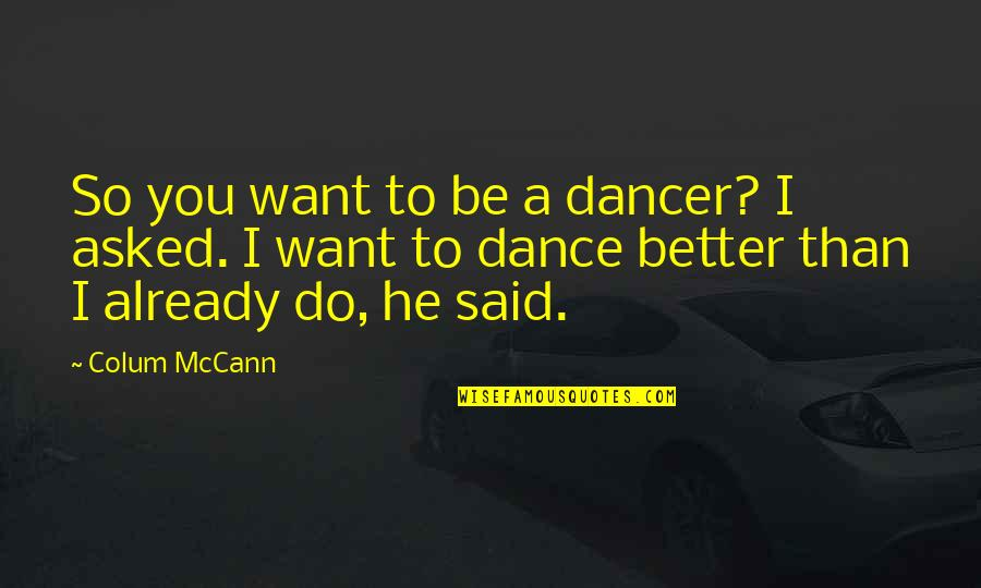 Colum's Quotes By Colum McCann: So you want to be a dancer? I