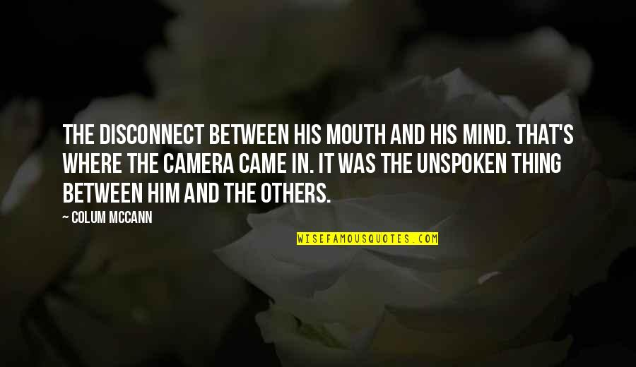 Colum's Quotes By Colum McCann: The disconnect between his mouth and his mind.