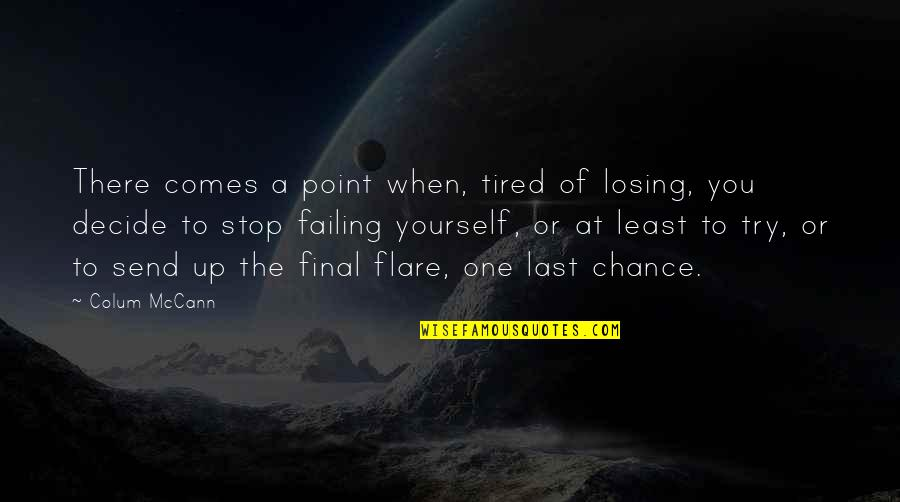 Colum's Quotes By Colum McCann: There comes a point when, tired of losing,