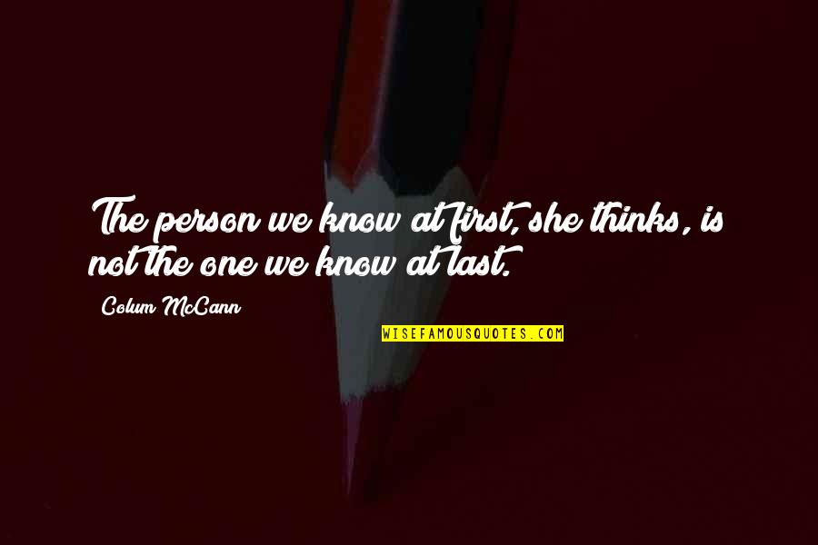 Colum's Quotes By Colum McCann: The person we know at first, she thinks,