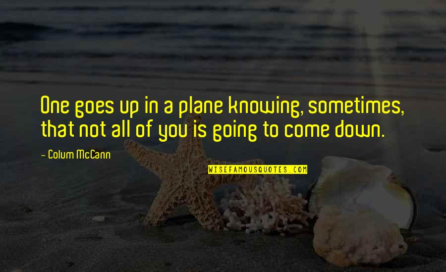 Colum's Quotes By Colum McCann: One goes up in a plane knowing, sometimes,