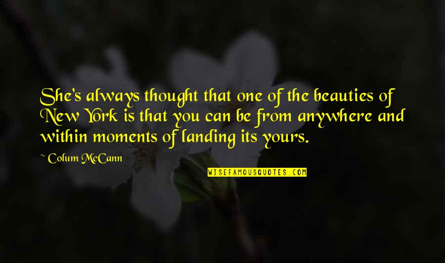 Colum's Quotes By Colum McCann: She's always thought that one of the beauties