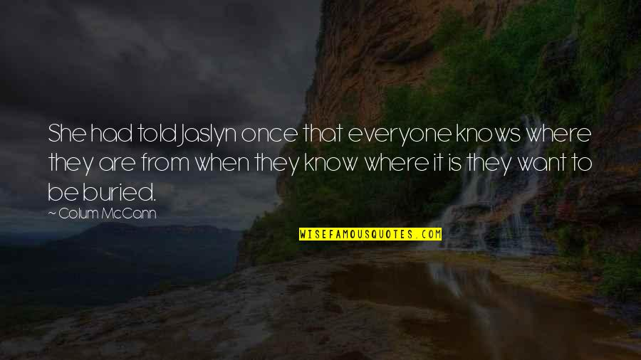 Colum's Quotes By Colum McCann: She had told Jaslyn once that everyone knows