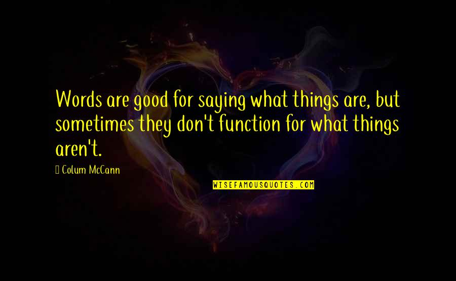 Colum's Quotes By Colum McCann: Words are good for saying what things are,