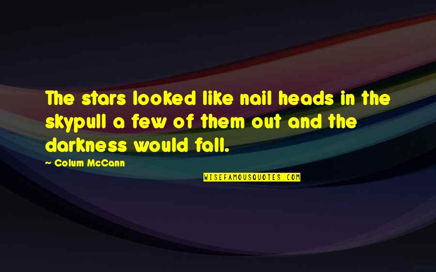 Colum's Quotes By Colum McCann: The stars looked like nail heads in the