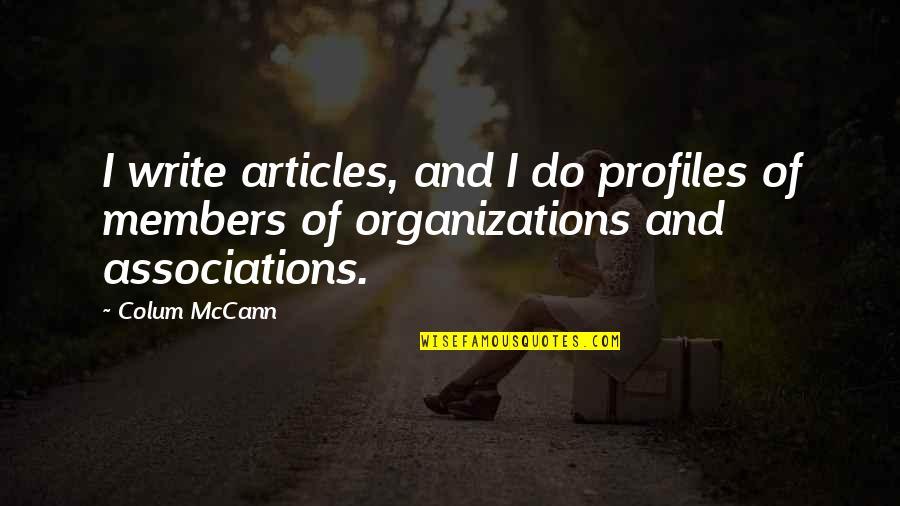 Colum's Quotes By Colum McCann: I write articles, and I do profiles of