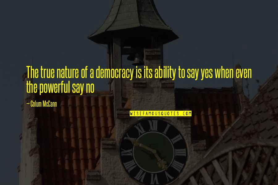 Colum's Quotes By Colum McCann: The true nature of a democracy is its