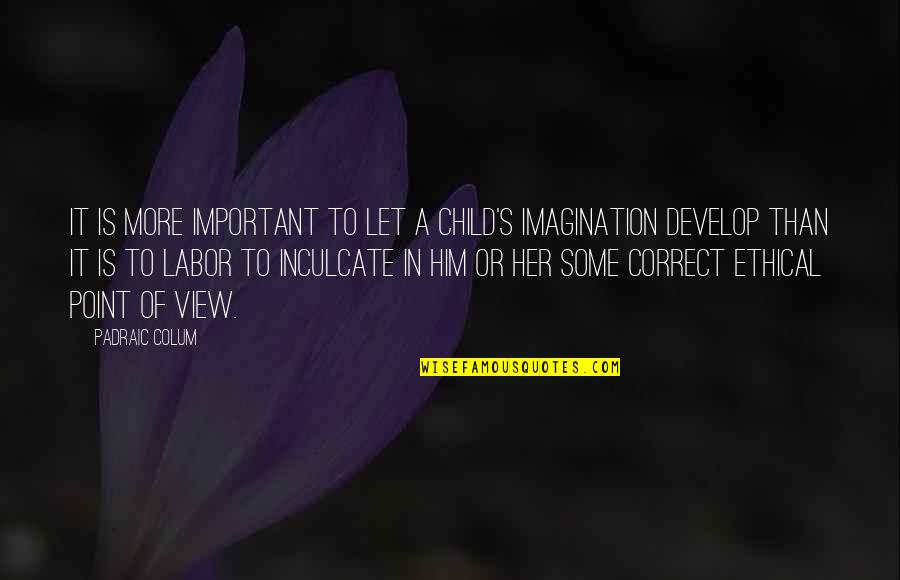 Colum's Quotes By Padraic Colum: It is more important to let a child's