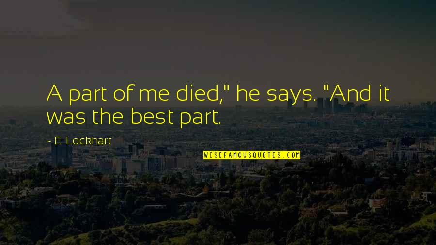"""Combet Quotes By E. Lockhart: A part of me died,"""" he says. """"And"""