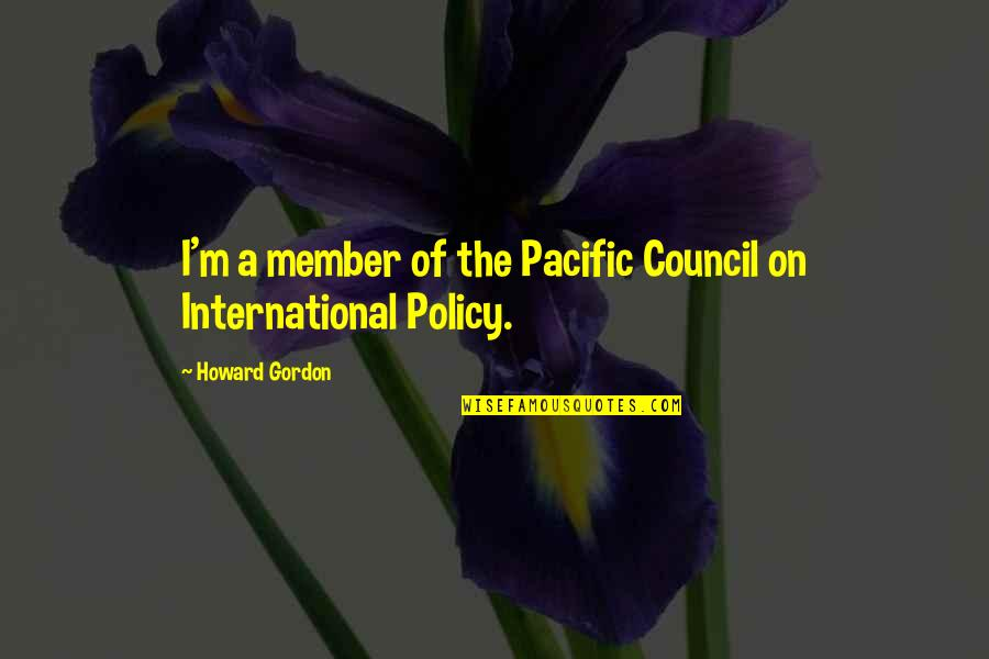 Combet Quotes By Howard Gordon: I'm a member of the Pacific Council on