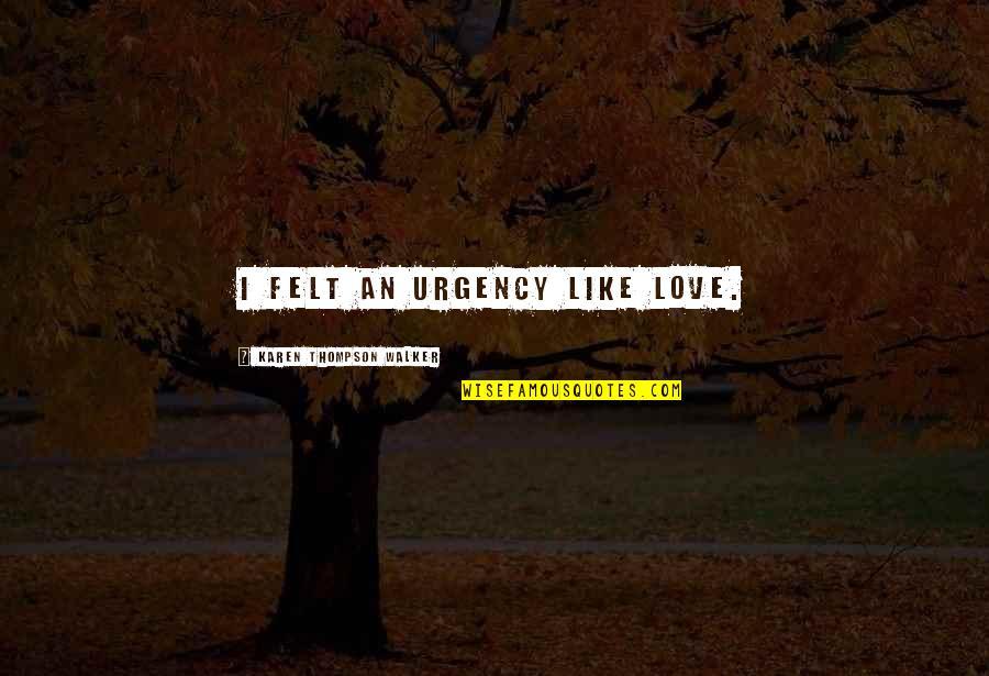 Combet Quotes By Karen Thompson Walker: I felt an urgency like love.