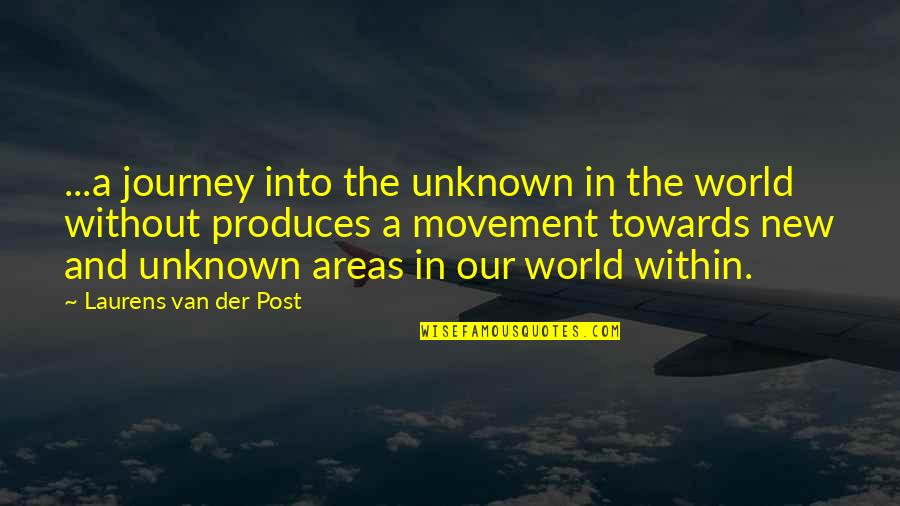 Combet Quotes By Laurens Van Der Post: ...a journey into the unknown in the world