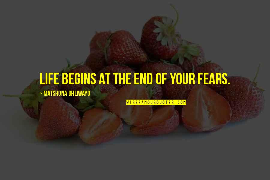 Combet Quotes By Matshona Dhliwayo: Life begins at the end of your fears.