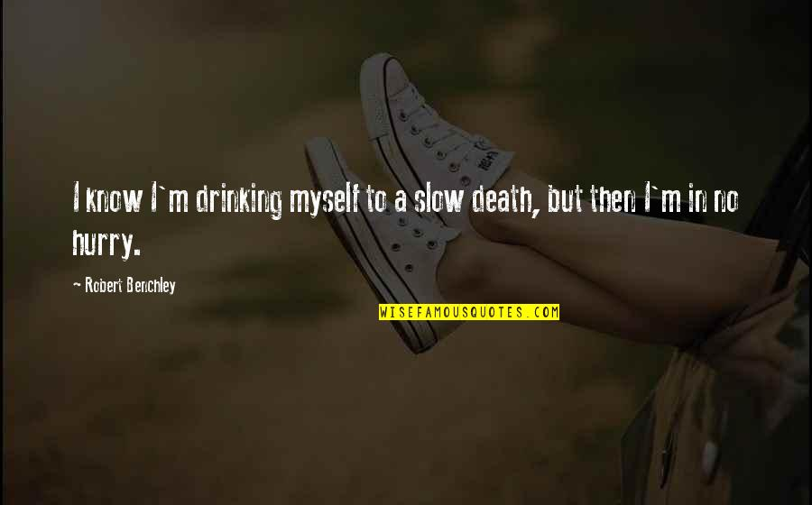 Combet Quotes By Robert Benchley: I know I'm drinking myself to a slow