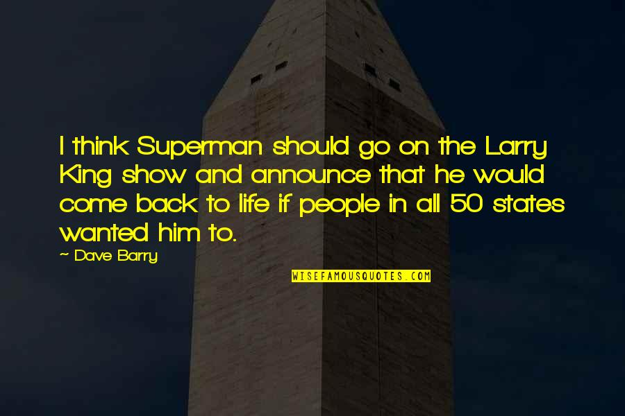 Come Back Into My Life Quotes By Dave Barry: I think Superman should go on the Larry