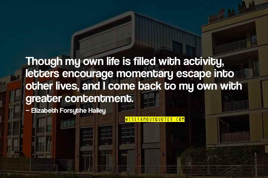 Come Back Into My Life Quotes By Elizabeth Forsythe Hailey: Though my own life is filled with activity,