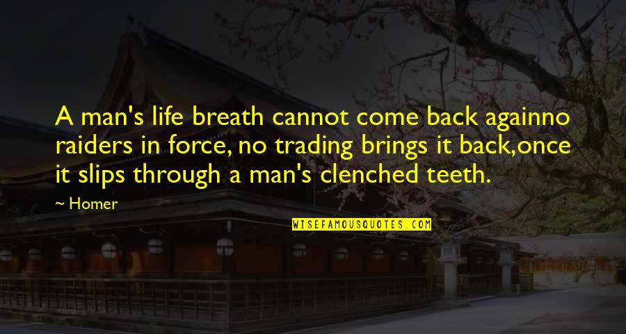 Come Back Into My Life Quotes By Homer: A man's life breath cannot come back againno