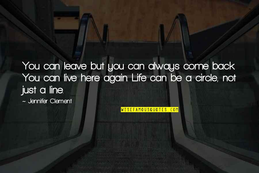 Come Back Into My Life Quotes By Jennifer Clement: You can leave but you can always come