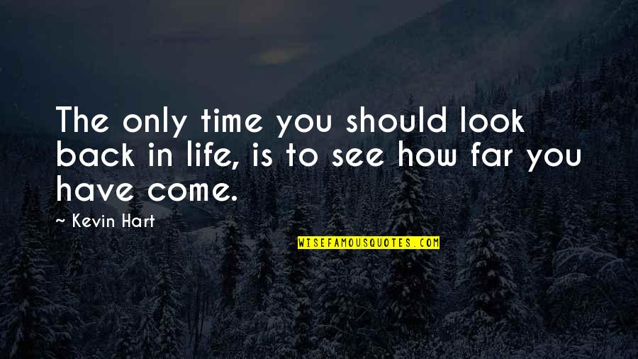 Come Back Into My Life Quotes By Kevin Hart: The only time you should look back in