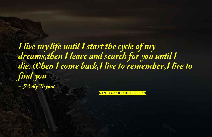 Come Back Into My Life Quotes By Molly Bryant: I live my life until I start the