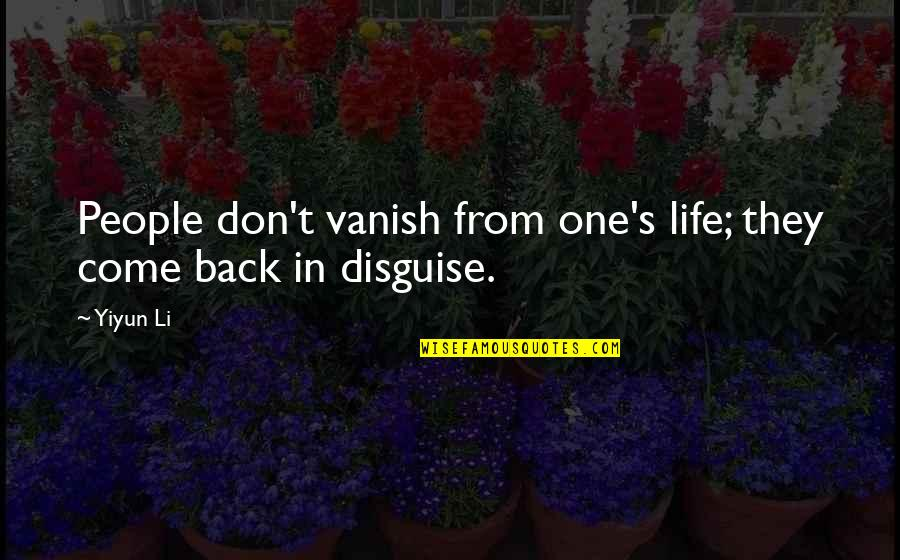 Come Back Into My Life Quotes By Yiyun Li: People don't vanish from one's life; they come