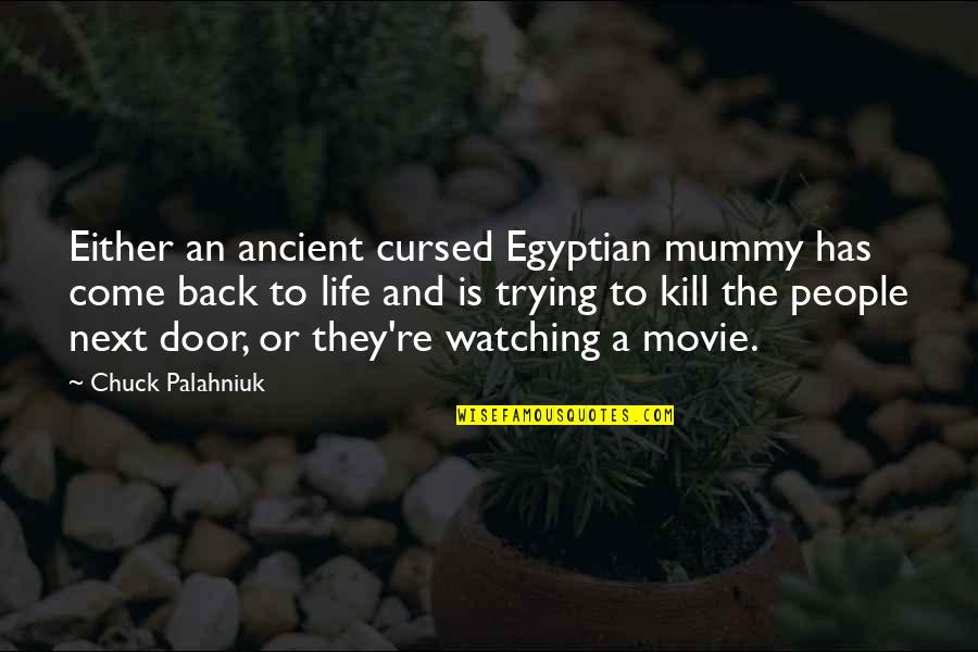 Come Back Movie Quotes By Chuck Palahniuk: Either an ancient cursed Egyptian mummy has come