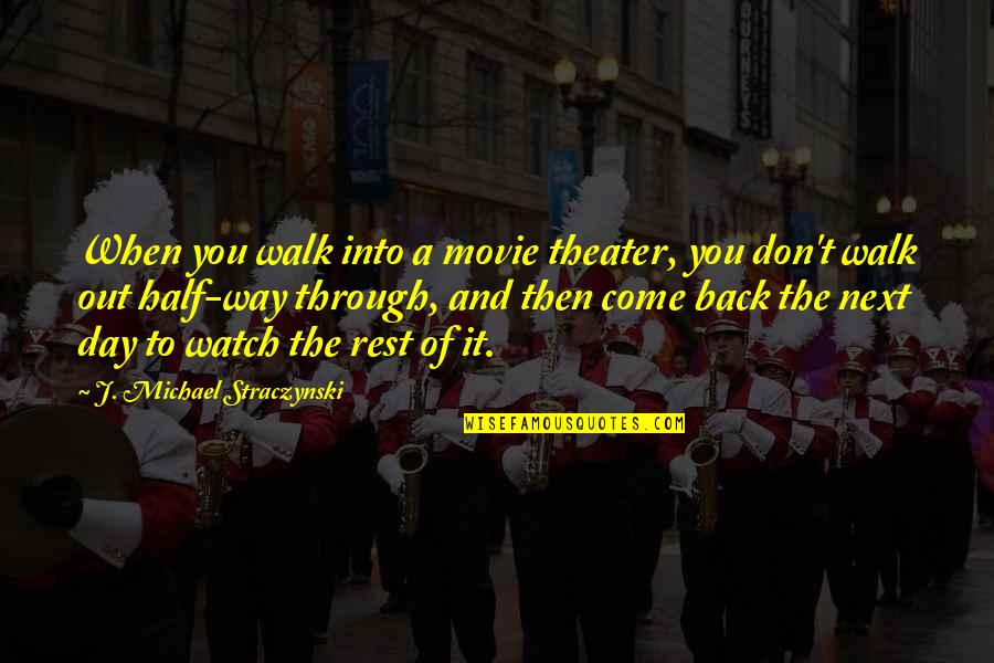 Come Back Movie Quotes By J. Michael Straczynski: When you walk into a movie theater, you