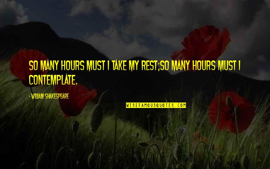 Come Back Movie Quotes By William Shakespeare: So many hours must I take my rest;So