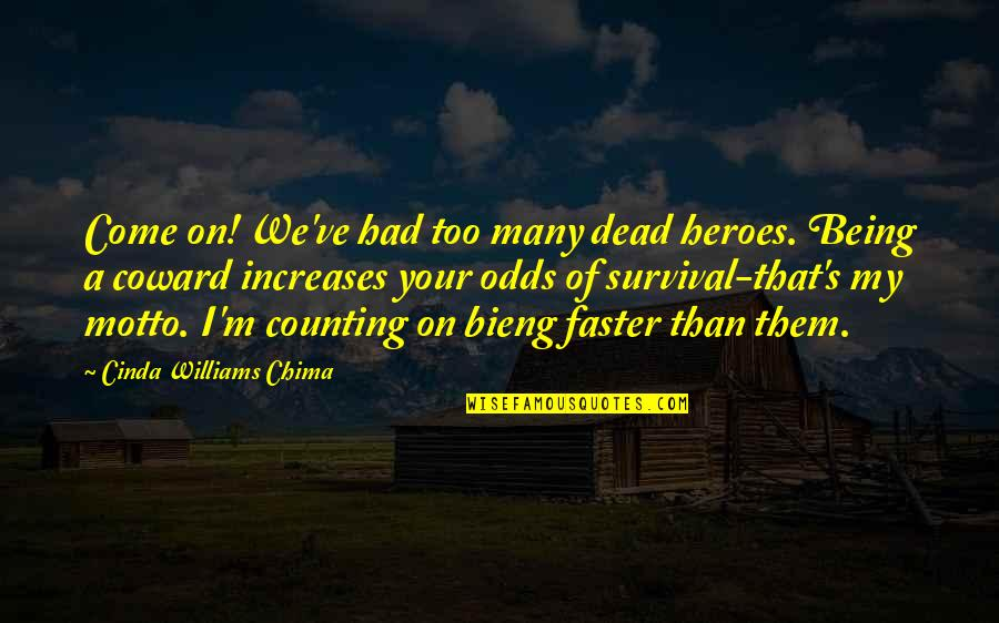 Come Faster Quotes By Cinda Williams Chima: Come on! We've had too many dead heroes.
