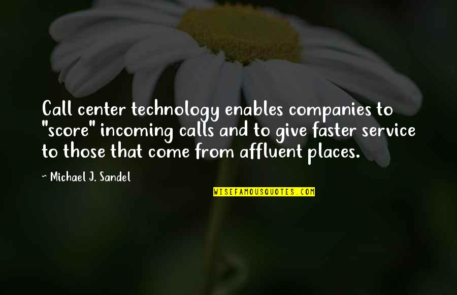 """Come Faster Quotes By Michael J. Sandel: Call center technology enables companies to """"score"""" incoming"""