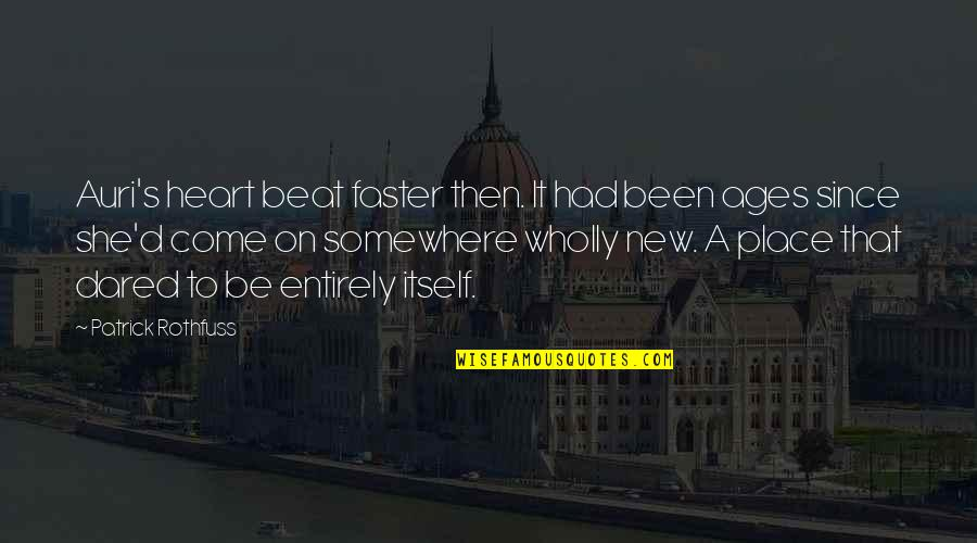 Come Faster Quotes By Patrick Rothfuss: Auri's heart beat faster then. It had been