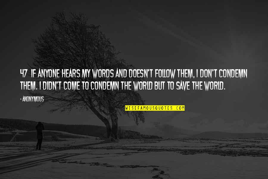 Come Into My World Quotes By Anonymous: 47 If anyone hears my words and doesn't