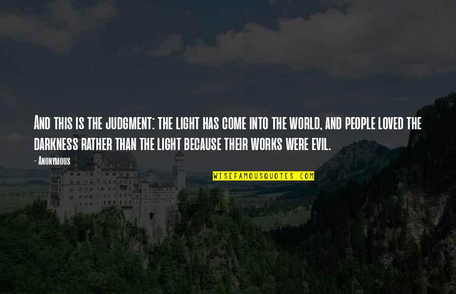 Come Into My World Quotes By Anonymous: And this is the judgment: the light has