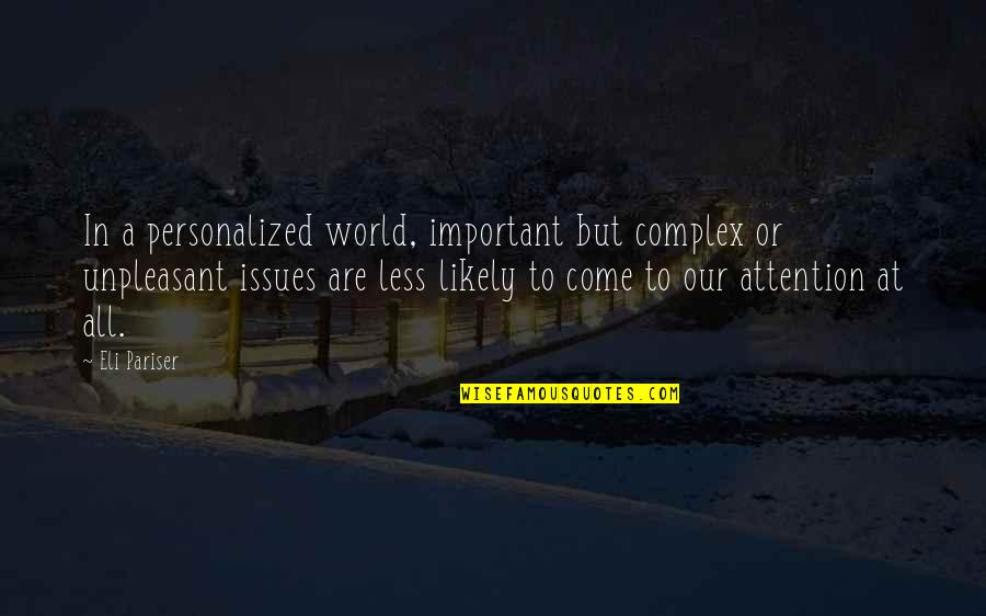 Come Into My World Quotes By Eli Pariser: In a personalized world, important but complex or