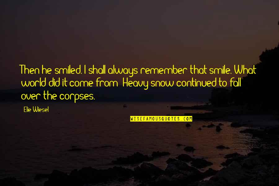 Come Into My World Quotes By Elie Wiesel: Then he smiled. I shall always remember that