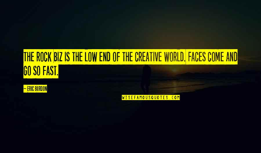 Come Into My World Quotes By Eric Burdon: The rock biz is the low end of
