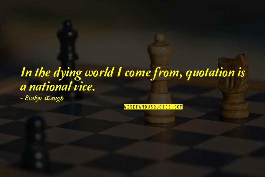 Come Into My World Quotes By Evelyn Waugh: In the dying world I come from, quotation