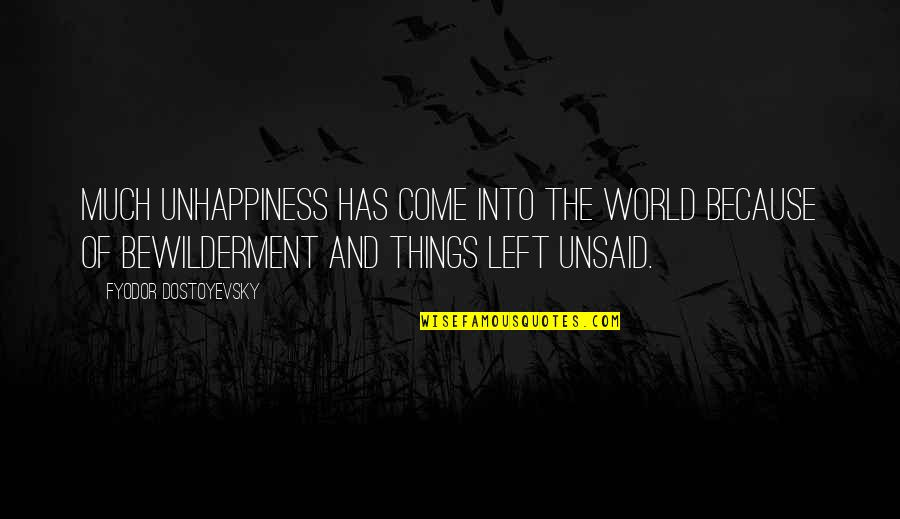 Come Into My World Quotes By Fyodor Dostoyevsky: Much unhappiness has come into the world because