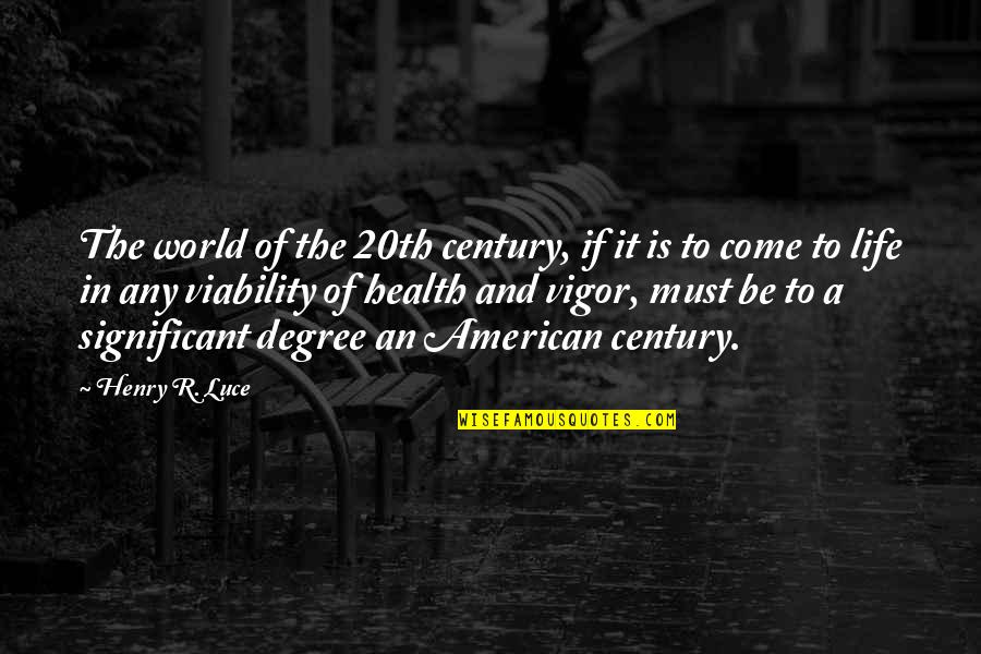 Come Into My World Quotes By Henry R. Luce: The world of the 20th century, if it