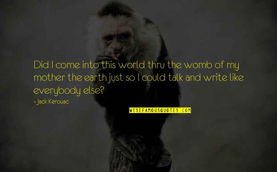 Come Into My World Quotes By Jack Kerouac: Did I come into this world thru the