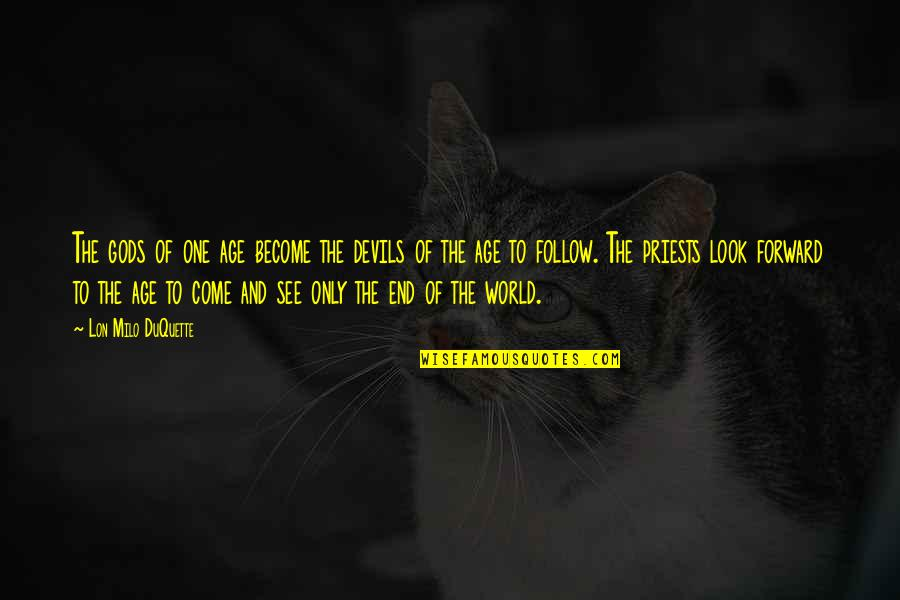 Come Into My World Quotes By Lon Milo DuQuette: The gods of one age become the devils