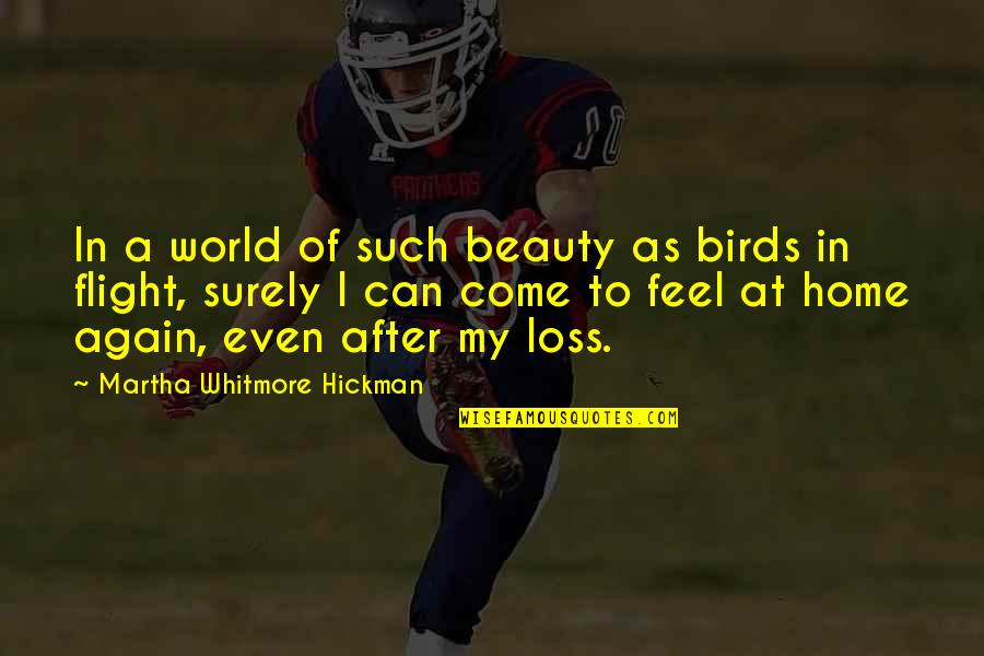 Come Into My World Quotes By Martha Whitmore Hickman: In a world of such beauty as birds