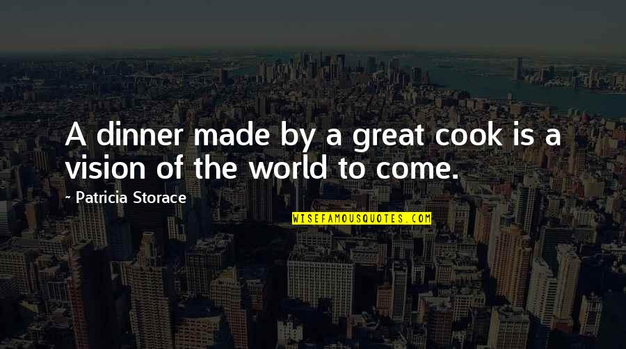 Come Into My World Quotes By Patricia Storace: A dinner made by a great cook is