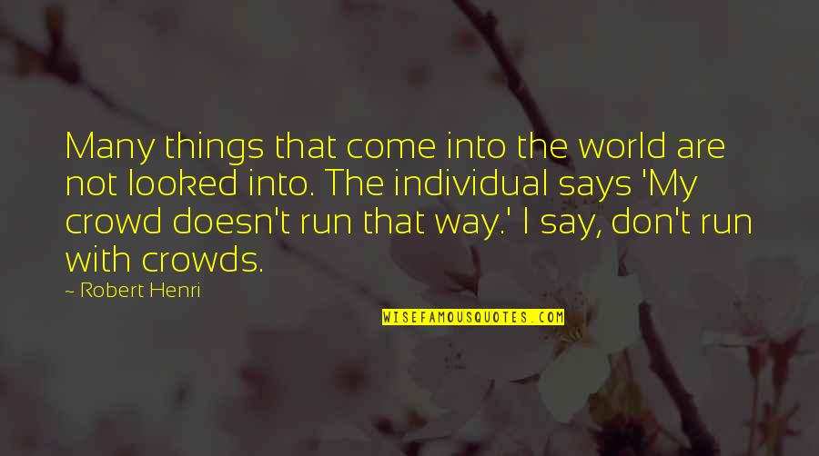 Come Into My World Quotes By Robert Henri: Many things that come into the world are
